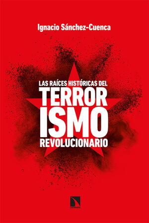 LAS RAÍCES HISTÓRICAS DEL TERRORISMO REVOLUCIONARIO