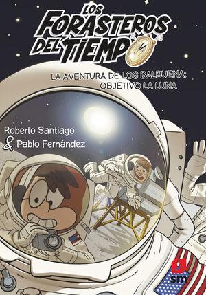 LA AVENTURA DE LOS BALBUENA OBJETIVO LA LUNA (FORASTEROS DEL TIEMPO 12)