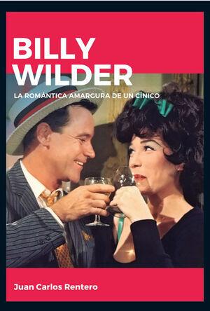 BILLY WILDER. LA ROMÁNTICA AMARGURA DE UN CÍNICO