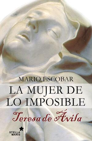 TERESA DE ÁVILA. LA MUJER DE LO IMPOSIBLE