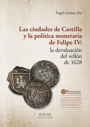 LAS CIUDADES DE CASTILLA Y LA POLITICA MONETARIA DE FELIPE IV: LA