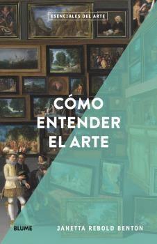 ESENCIALES ARTE. COMO ENTENDER EL ARTE