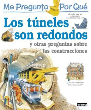 ME PREGUNTO POR QUÉ: LOS TÚNELES SON REDONDOS Y OTRAS PREGUNTAS SOBRE LAS CONSTR