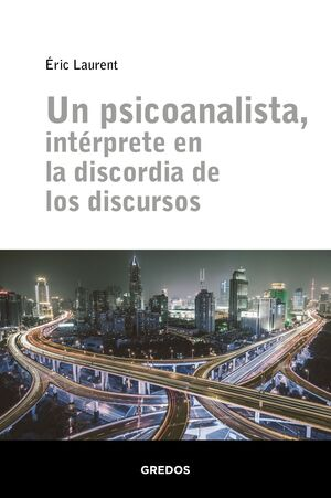 UN PSICOANALISTA, INTÉRPRETE EN LA DISCORDIA DE LOS DISCURSOS