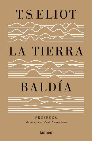 LA TIERRA BALDÍA (Y PRUFROCK Y OTRAS OBSERVACIONES)