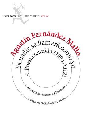 YA NADIE SE LLAMARÁ COMO YO + POESÍA REUNIDA (1998-2012)