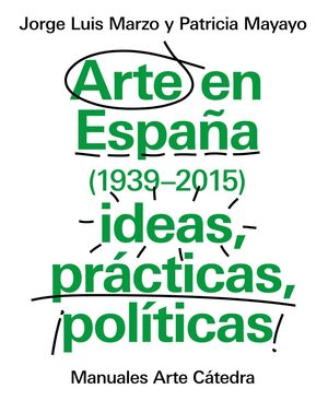 ARTE EN ESPAÑA 1939-2015, IDEAS, PRÁCTICAS, POLÍTICAS
