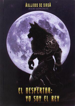 AULLIDOS DE SIRGA. EL DESPERTAR:  YO SOY EL REY