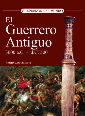 EL GUERRERO ANTIGUO 3.000 A.C. - 500 D.C.