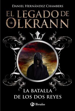 EL LEGADO DE OLKRANN, 1. LA BATALLA DE LOS DOS REYES