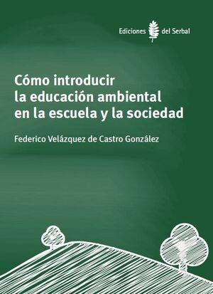 CÓMO INTRODUCIR LA EDUCACIÓN AMBIENTAL EN LA ESCUELA Y LA SOCIEDAD