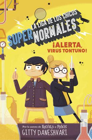 ¡ALERTA, VIRUS TONTUNO! (LA LIGA DE LOS CHICOS SÚPER NORMALES 2)