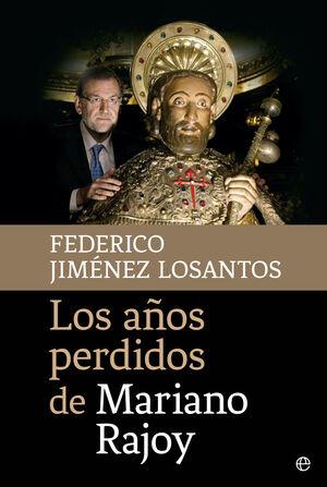 LOS AÑOS PERDIDOS DE MARIANO RAJOY