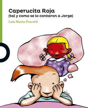 CAPERUCITA ROJA (TAL COMO SE LO CONTARON A JORGE)