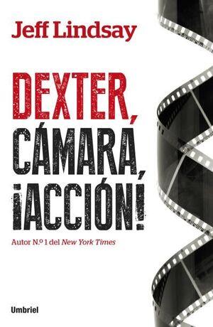 DEXTER, CÁMARA, ACCIÓN