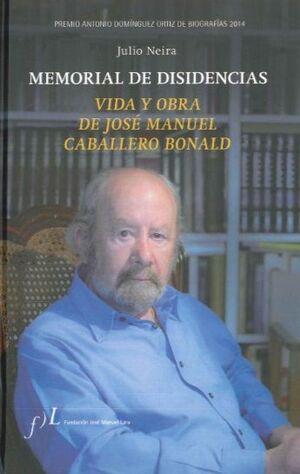 MEMORIAL DE DISIDENCIAS. VIDA Y OBRA DE J.M. CABALLERO BONALD